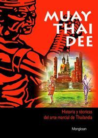 Libro MUAY THAI DEE: HISTORIA Y TECNICAS DEL ARTE MARCIAL DE THAILANDIA