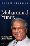 Libro MUHAMMAD YUNUS, EL BANQUERO DE LOS POBRES