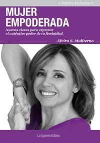 Libro MUJER EMPODERADA: NUEVAS CLAVES PARA EXPRESAR EL AUTENTICO PODER DE TU FEMINIDAD