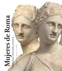 Libro MUJERES DE ROMA: SEDUCTORAS, MATERNALES, EXCESIVAS
