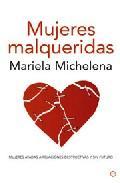Libro MUJERES MALQUERIDAS: ATADAS A RELACIONES DESTRUCTIVAS Y SIN FUTURO