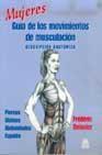 Libro MUJERES: GUIA DE LOS MOVIMIENTOS DE MUSCULACION DESCRIPCION ANATO MIA