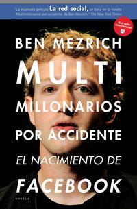 Libro MULTIMILLONARIOS POR ACCIDENTE: EL NACIMIENTO DE FACEBOOK. UNA HI STORIA DE SEXO, DINERO, TALENTO Y TRAICION