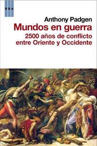Libro MUNDOS EN GUERRA: 2500 AÑOS DE CONFLICTO ENTRE ORIENTE Y OCCIDENT E