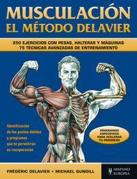 Libro MUSCULACION EL METODO DELAVIER: 250 EJERCICIOS CON PESAS, HALTERA S Y MAQUINAS: 75 TECNICAS AVANZADAS DE ENTRENAMIENTO