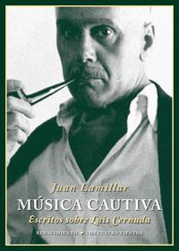 Libro MUSICA CAUTIVA: ESCRITOS SOBRE LUIS CERNUDA