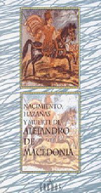 Libro NACIMIENTO, HAZAÑAS Y MUERTE DE ALEJANDRO DE MACEDONIA: CONTENIDO DE SU VIDA, SUS GUERRAS, SUS PROEZAS...