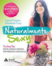 Libro NATURALMENTE SEXY: THE STASH PLAN: RECETAS, CONSEJOS Y EJERCICIOS PARA PERDER PESO Y MARCAR ESTILO