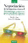 Libro NEGOCIACION TRIDIMENSIONAL: HERRAMIENTAS PODEROSAS PARA CAMBIAR E L JUEGO EN SUS NEGOCIACIONES MAS IMPORTANTES