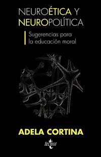 Libro NEUROETICA Y NEUROPOLITICA, SUGERENCIAS PARA LA EDUCACION MORAL