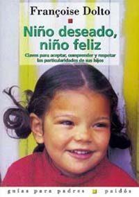 Libro NIÑO DESEADO, NIÑO FELIZ: CLAVES PARA ACEPTAR, COMPRENDER Y RESPE TAR LAS PARTICULARIDADES DE SUS HIJOS