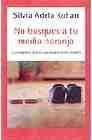 Libro NO BUSQUES A TU MEDIA NARANJA: TU COMPAÑERO IDEAL ES UNA NARANJA ENTERA COMO TU
