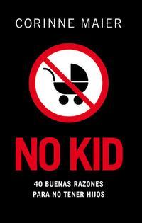 Libro NO KID: 40 BUENAS RAZONES PARA NO TENER HIJOS