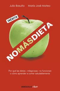 Libro NO MAS DIETA: POR QUE LAS DIETAS MILAGROSAS NO FUNCIONAN O COMO A PRENDER A COMER SALUDABLEMENTE