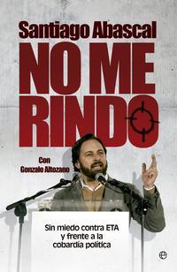 Libro NO ME RINDO: SIN MIEDO CONTRA ETA Y FRENTE A LA COBARDIA POLITICA
