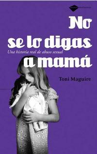 Libro NO SE LO DIGAS A MAMA: UNA HISTORIA REAL DE ABUSO SEXUAL