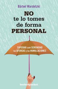 Libro NO TE LO TOMES DE FORMA PERSONAL: SUPERAR CON SERENIDAD LAS OFENSAS Y LAS HUMILLACIONES