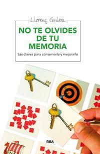 Libro NO TE OLVIDES DE TU MEMORIA: LAS CLAVES PARA CONSERVARLA Y MEJORA RLA
