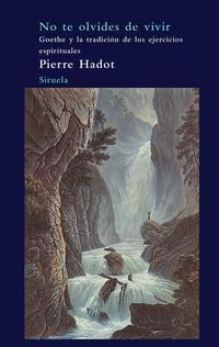 Libro NO TE OLVIDES DE VIVIR. GOETHE Y LA TRADICIÓN DE LOS EJERCICIOS E SPIRITUALES