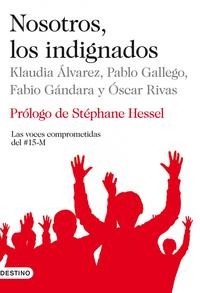 Libro NOSOTROS, LOS INDIGNADOS: LAS VOCES COMPROMETIDAS DEL 15-M