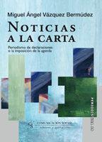 Libro NOTICIAS A LA CARTA: PERIODISMO DE DECLARACIONES O LA IMPOSICION DE LA AGENDA