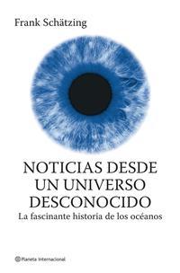 Libro NOTICIAS DESDE UN UNIVERSO DESCONOCIDO: HISTORIA DE LOS OCEANOS