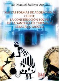 Libro NUEVAS FORMAS DE ADORACION Y CULTO: LA CONSTRUCCION SOCIAL DE LA SANTERIA EN CATEMACO, VERACRUZ, MEXICO