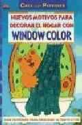 Libro NUEVOS MOTIVOS PARA DECORAR EL HOGAR CON WINDOW COLOR CON PATRONE S PARA REALIZAR 19 PROYECTOS