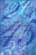 Libro NUMEROLOGIA SUPERFACIL: UN CONOCIMIENTO PROFUNDO DE LA NUMEROLOGI A AL ALCANCE DE TODOS