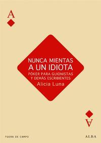 Libro NUNCA MIENTAS A UN IDIOTA: POKER PARA GUIONISTAS Y DEMAS ESCRIBIE NTES