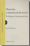 Libro OBJETIVIDAD Y DETERMINACION DEL DERECHO: UN DIALOGO CON LOS HERED EROS DE HART