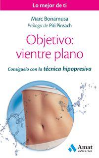Libro OBJETIVO: VIENTRE PLANO: CONSIGUELO CON LA TECNICA HIPOPRESIVA