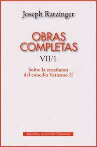 Libro OBRAS COMPLETAS DE JOSEPH RATZINGER VII/1: SOBRE LA ENSEÑANZA DLE CONCILIO VATICANO II