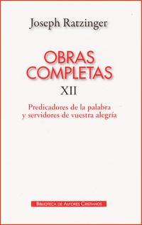 Libro OBRAS COMPLETAS DE JOSEPH RATZINGER XII: PREDICADORES DE LA PALAB RA Y SERVIDORES DE VUESTRA ALEGRIA