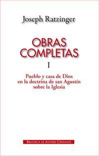 Libro OBRAS COMPLETAS DE JOSEPH RATZINGER. I: PUEBLO Y CASA DE DIOS EN LA DOCTRINA DE SAN AGUSTÍN SOBRE LA IGLESIA