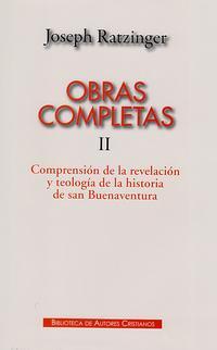 Libro OBRAS COMPLETAS DE JOSEPH RATZINGER. II: COMPRENSION DE LA REVELA CION Y TEOLOGIA DE LA HISTORIA DE SAN BUENAVENTURA