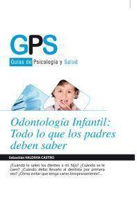 Libro ODONTOLOGIA INFANTIL TODO LO QUE SUS PADRES DEBEN SABER