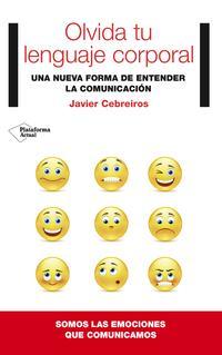 Libro OLVIDA TU LENGUAJE CORPORAL: LA IMPORTANCIA DE LA EMOCIONES EN LA COMUNICACION