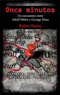Libro ONCE MINUTOS: UN ENCUENTRO ENTRE ADOLF HITLER Y GEORGE ELSER