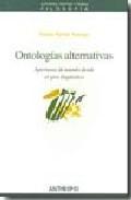 Libro ONTOLOGIAS ALTERNATIVAS : APERTURAS DE MUNDO DESDE EL GIRO LINGUI STICO