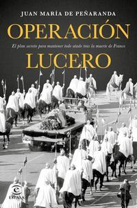 Libro OPERACION LUCERO: EL PLAN SECRETO PARA MANTENER TODO ATADO TRAS LA MUERTE DE FRANCO