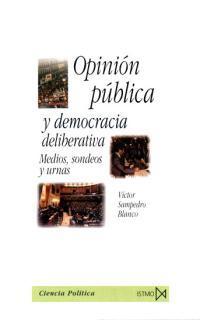Libro OPINION PUBLICA Y DEMOCRACIA DELIBERATIVA: MEDIOS, SONDEOS Y URNA S