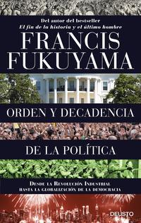 Libro ORDEN Y DECADENCIA DE LA POLITICA: DESDE LA REVOLUCION INDUSTRIAL A LA GLOBALIZACION DE LA DEMOCRACIA