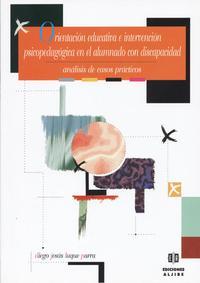 Libro ORIENTACION EDUCATIVA E INTERVENCION PSICOPEDAGOGICA EN EL ALUMNA DO CON DISCAPACIDAD: ANALISIS DE CASOS PRACTICOS
