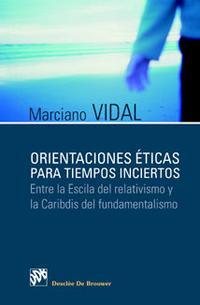 Libro ORIENTACIONES ETICAS PARA TIEMPOS INCIERTOS: ENTRE LA ESCILA DEL RELATIVISMO Y EL CARIBDIS DEL FUNDAMENTALISMO