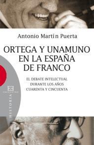 Libro ORTEGA Y UNAMUNO EN LA ESPAÑA DE FRANCO: EL DEBATE INTELECTUAL DU RANTE LOS AÑOS CUARENTA Y CINCUENTA