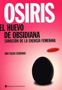 Libro OSIRIS EL HUEVO DE OBSIDIANA: SANACION DE LA ENERGIA FEMENINA