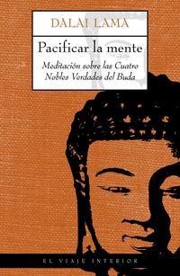 Libro PACIFICAR LA MENTE, MEDIATACION SOBRE LAS CUATRO NOBLES VERDADES DEL BUDA