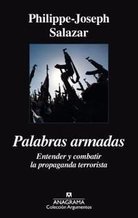 Libro PALABRAS ARMADAS: ENTENDER Y COMBATIR LA PROPAGANDA TERRORISTA