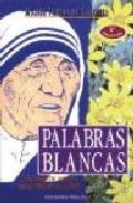 Libro PALABRAS BLANCAS EL MENSAJE DE AMOR DE MADRE TERESA DEL MUNDO